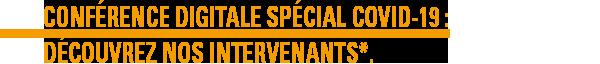 Conférence Digitale Spécial Covid-19 : découvrez nos intervena